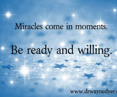 miracles come in moments - dyer